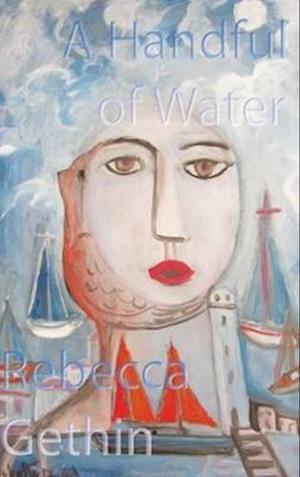 Bog, paperback A Handful of Water af Rebecca Gethin