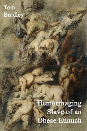 Hemorrhaging Slave of an Obese Eunuch af Tom Bradley