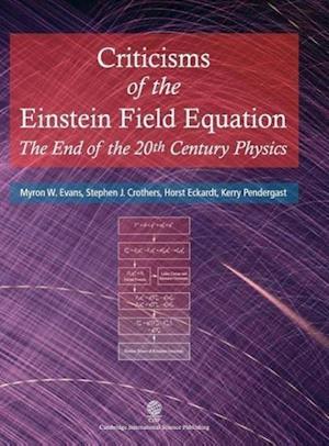 Criticisms of the Einstein Field Equation af Stephen J Crothers, Myron W Evans, Horst Eckardt