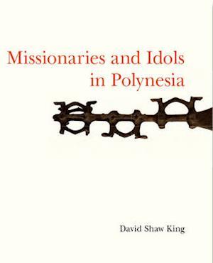 Missionaries and Idols in Polynesia af David King