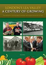 London's Lea Valley - a Century of Growing af Jim Lewis