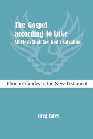 The Gospel According to Luke af Greg Carey