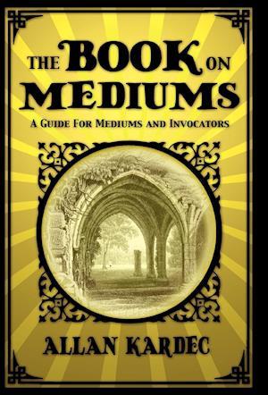 The Book on Mediums af Allan Kardec
