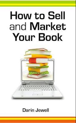 How To Sell And Market Your Book af Darin Jewell