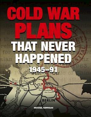Cold War Plans That Never Happened af Michael Kerrigan