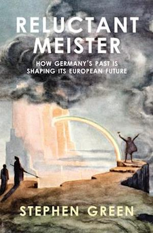 Reluctant Meister - How Germany's Past is Shaping its European Future af Stephen Green