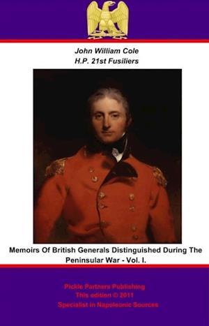 Memoirs of British Generals Distinguished During The Peninsular War. Vol I. af John William Cole