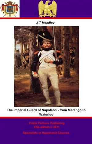 Imperial Guard of Napoleon - from Marengo to Waterloo af Joel Tyler Headley