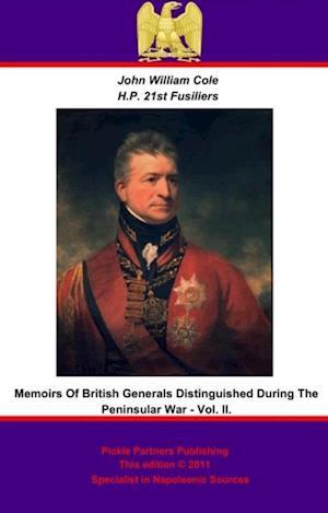 Memoirs of British Generals Distinguished in the Peninsular War. Vol. II af John William Cole