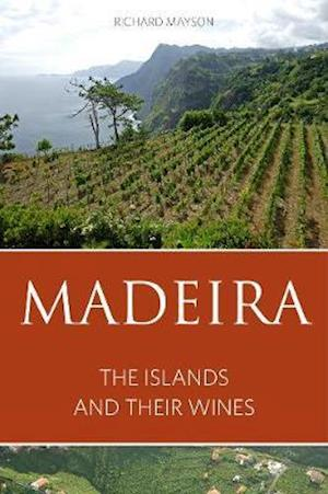 Madeira: The Islands and Their Wines af Richard Mayson
