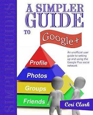 A Simpler Guide to Google+ af Ceri Clark