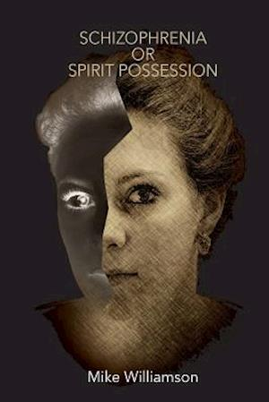 Schizophrenia or Spirit Possession af MR Mike Williamson