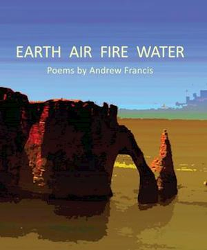 Bog, paperback Earth Air Fire Water af Andrew Francis
