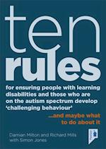 Ten Rules for Ensuring People with Learning Disabilities and those who are on the Autism Spectrum Develop 'Challenging Behaviour'...and maybe what to do about it