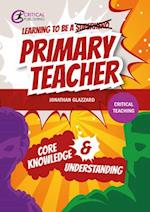Learning to Be a Primary Teacher (Critical Teaching)