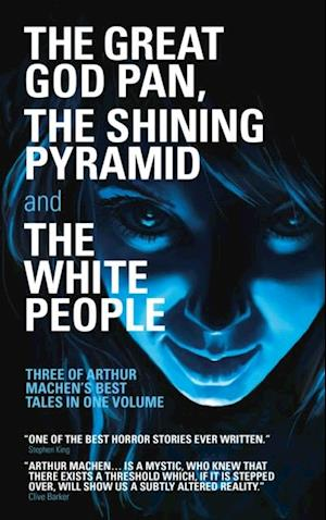 Great God Pan, The Shining Pyramid and The White People af Arthur Machen