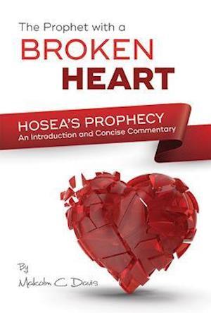 Bog, paperback The Prophet with a Broken Heart - Hosea's Prophecy af Malcolm Davis