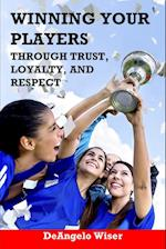 Winning Your Players Through Trust, Loyalty, and Respect