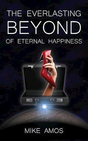 Bog, paperback The Everlasting Beyond of Eternal Happiness af Mike Amos