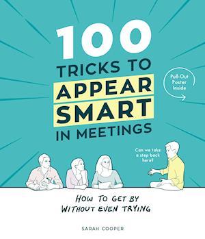 100 Tricks to Appear Smart in Meetings af Sarah Cooper