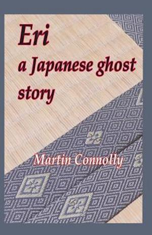 Eri, a Japanese Ghost Story af Martin Connolly