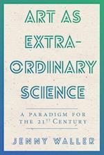Art as Extraordinary Science