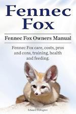 Fennec Fox. Fennec Fox Owners Manual. Fennec Fox Care, Costs, Pros and Cons, Training, Health and Feeding.