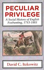 Peculiar Privilege. a Social History of English Foxhunting, 1753-1885.
