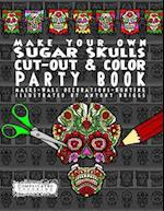 Make Your Own - Sugar Skulls - Cut-Out & Color Party Book