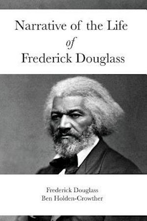 Narrative of the Life of Frederick Douglass af Frederick douglass, Ben Holden-Crowther