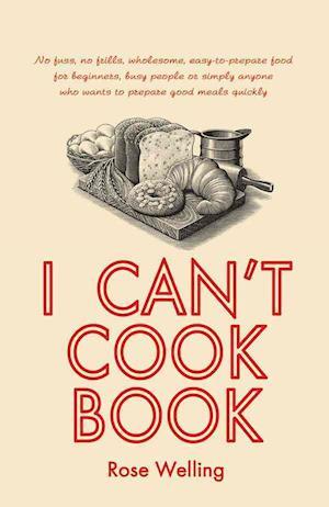 I Can't Cook Book af Rose Welling