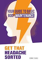 Get That Headache Sorted (Your Guide to Basic Body Maintenance, nr. 2)