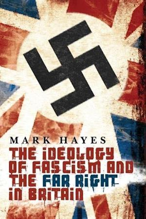 The Ideology of Fascism and the Far Right in Britain af Mark Hayes