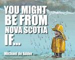 You Might Be from Nova Scotia If . . . af Michael De Adder