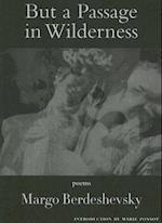 But a Passage in Wilderness af Margo Berdeshevsky