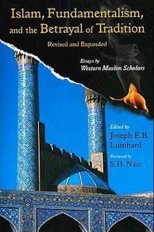 Islam, Fundamentalism, and the Betrayal of Tradition, Revised and Expanded af Joseph Edward Lumbard