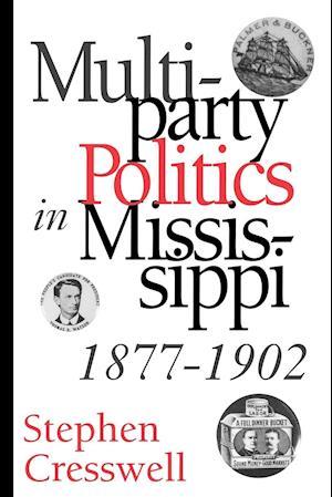 Multiparty Politics in Mississippi, 1877-1902 af Stephen Cresswell