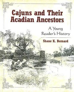 Cajuns and Their Acadian Ancestors af Shane K. Bernard