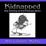 Kidnapped: The Taming of the Princess Bitch af Alexander Kelly