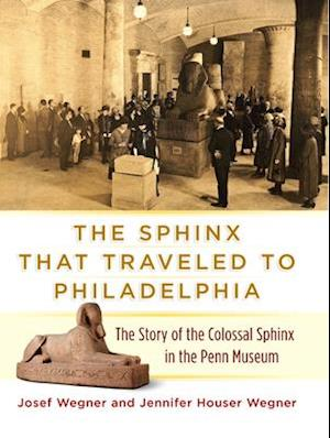 The Sphinx That Traveled to Philadelphia af Josef Wegner