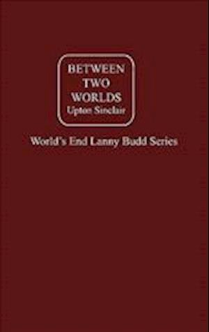 Between Two Worlds Vol. II af Upton Sinclair
