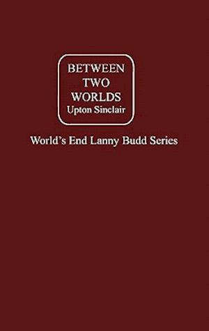Between Two Worlds Vol. III af Upton Sinclair