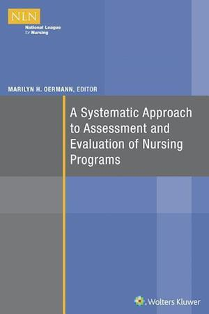 A Systematic Approach to Assessment and Evaluation of Nursing Programs af Marilyn H. Oermann