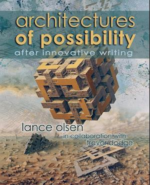Architectures of Possibility af Lance Olsen, Trevor Dodge