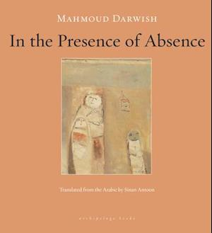 In the Presence of Absence af Sinan Antoon, Mahmoud Darwish