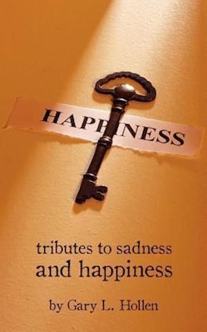 Tributes to Sadness and Happiness af Gary L. Hollen