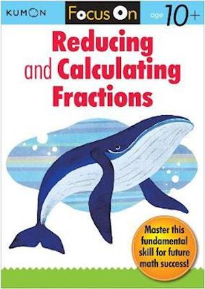 Kumon Focus on Reducing and Calulating Fractions af Kumon Publishing