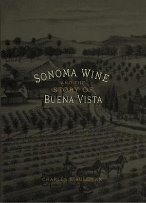 Sonoma Wine and the Buena Vista Story af Charles L. Sullivan