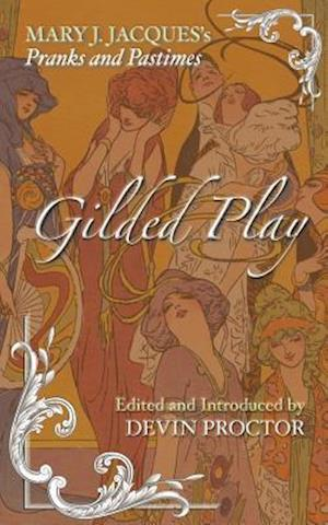 Gilded Play af Mary J. Jacques