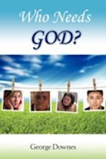 Who Needs God? af George Downes